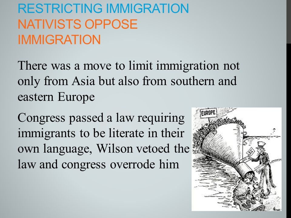 RESTRICTING IMMIGRATION NATIVISTS OPPOSE IMMIGRATION There was a move to limit immigration not only from Asia but also from southern and eastern Europ