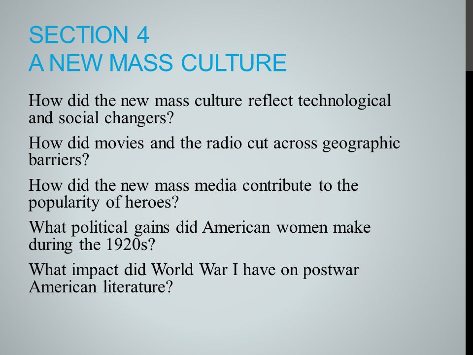 SECTION 4 A NEW MASS CULTURE How did the new mass culture reflect technological and social changers? How did movies and the radio cut across geographi