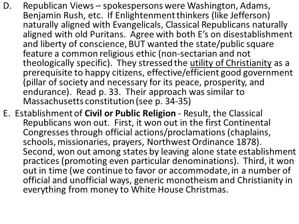 D.Republican Views – spokespersons were Washington, Adams, Benjamin Rush, etc.
