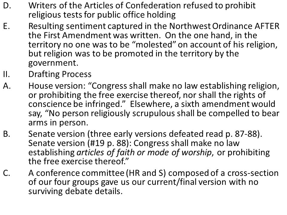 D.Writers of the Articles of Confederation refused to prohibit religious tests for public office holding E.Resulting sentiment captured in the Northwest Ordinance AFTER the First Amendment was written.