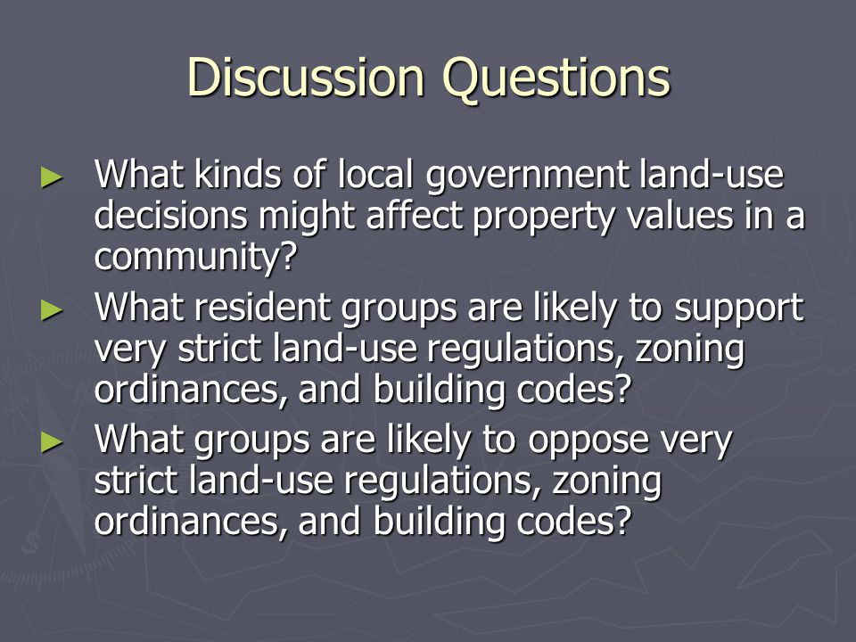 Discussion Questions ► What kinds of local government land-use decisions might affect property values in a community? ► What resident groups are likel