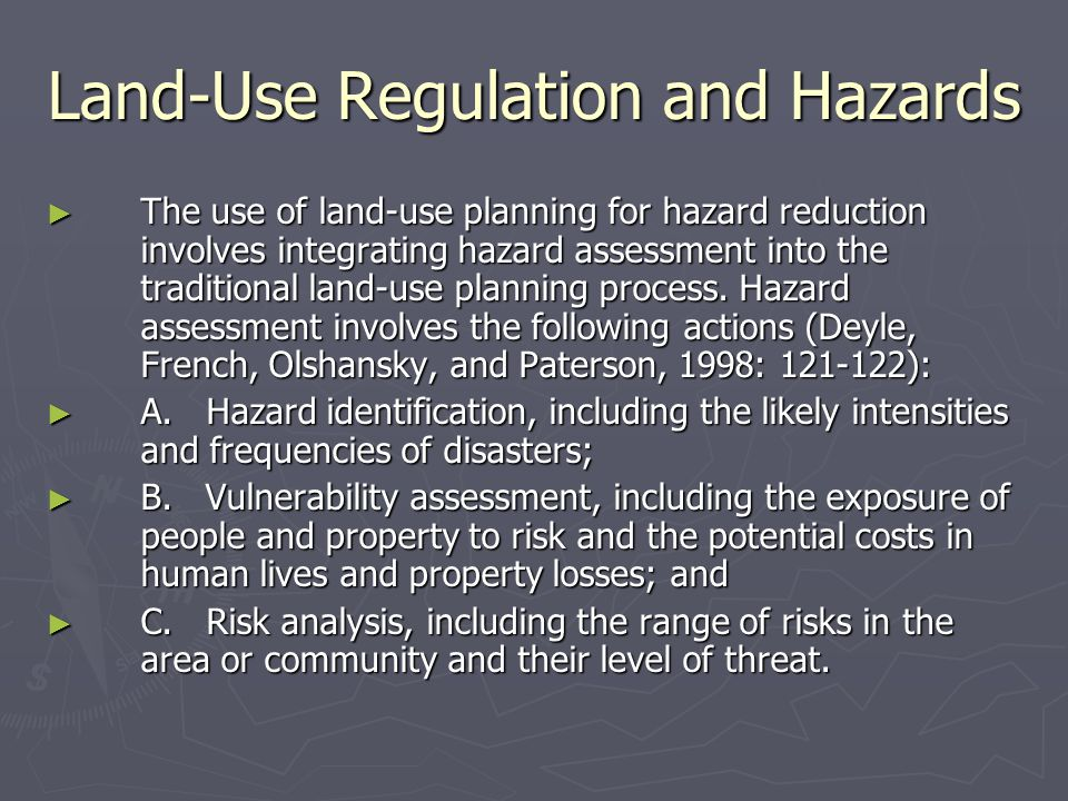Land-Use Regulation and Hazards ► The use of land-use planning for hazard reduction involves integrating hazard assessment into the traditional land-use planning process.