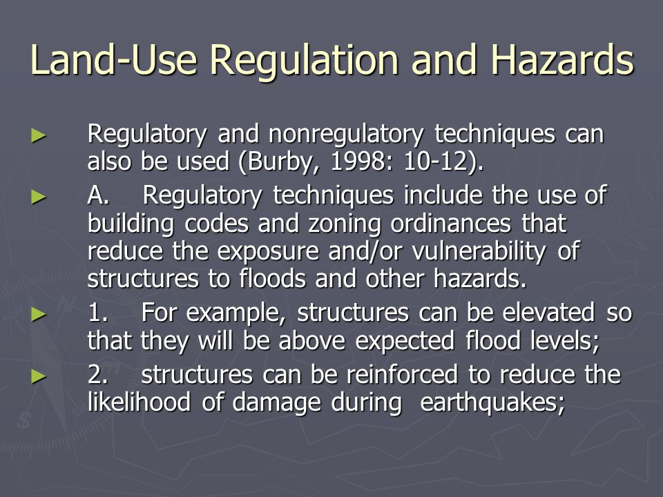 Land-Use Regulation and Hazards ► Regulatory and nonregulatory techniques can also be used (Burby, 1998: 10-12).
