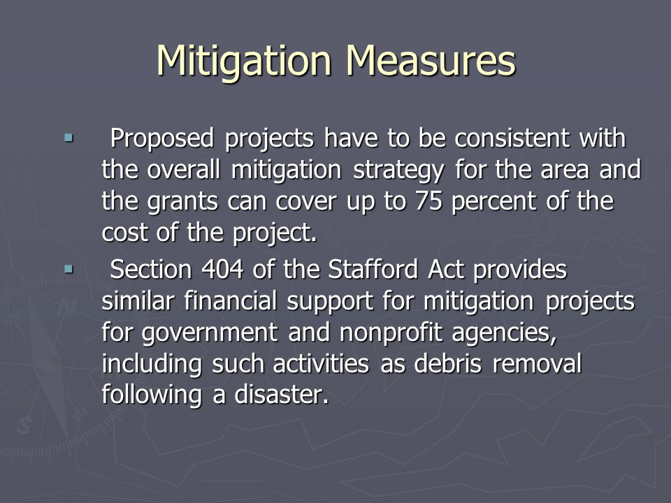 Mitigation Measures  Proposed projects have to be consistent with the overall mitigation strategy for the area and the grants can cover up to 75 perc