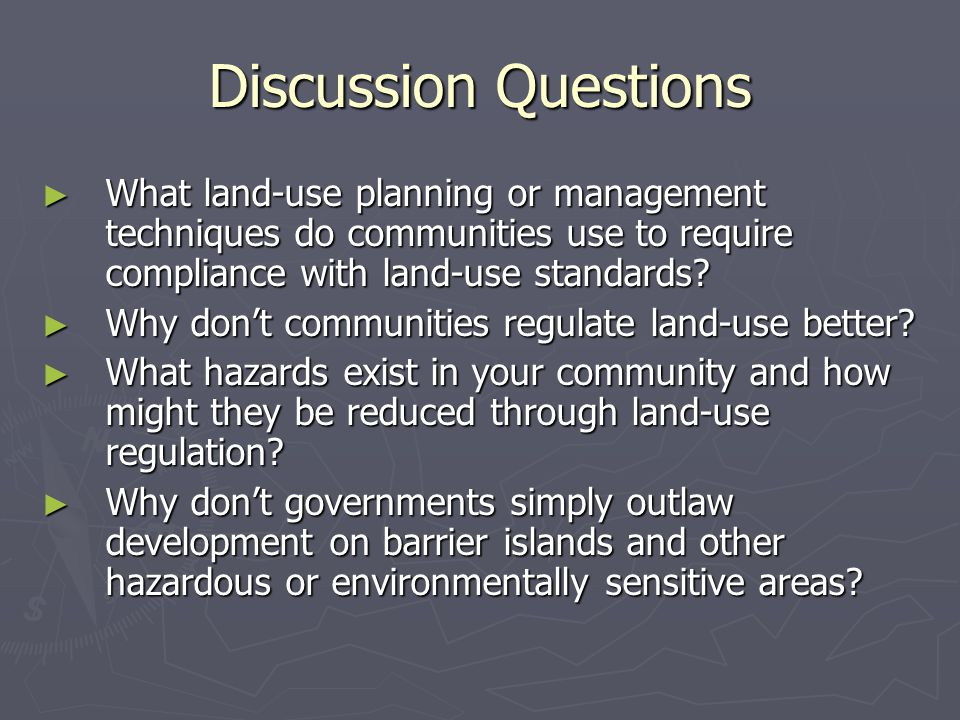 Discussion Questions ► What land-use planning or management techniques do communities use to require compliance with land-use standards.