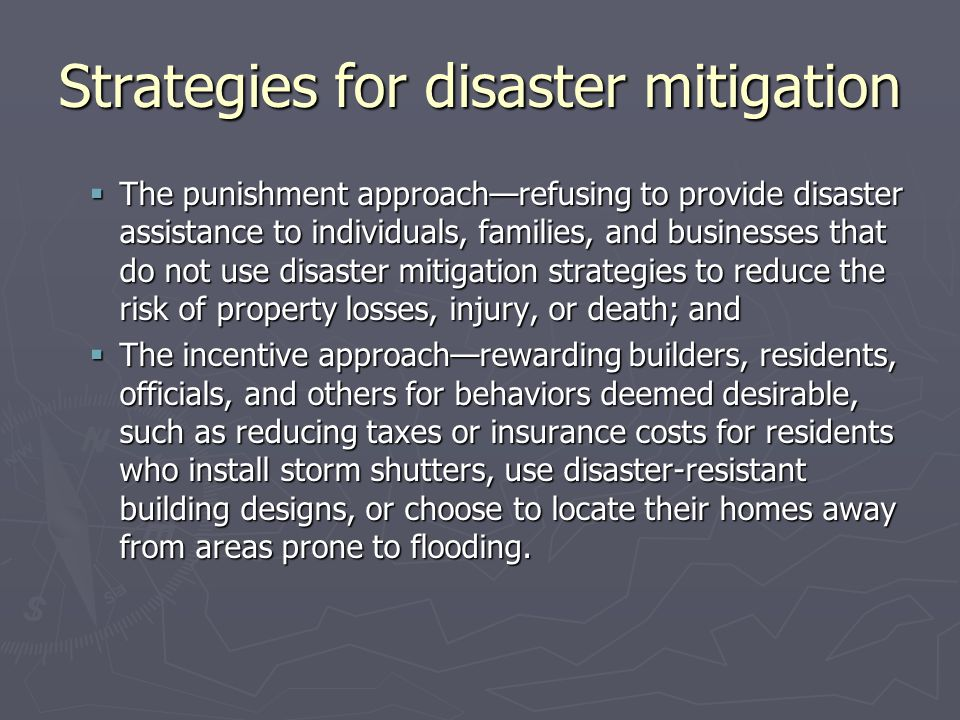 Strategies for disaster mitigation  The punishment approach—refusing to provide disaster assistance to individuals, families, and businesses that do