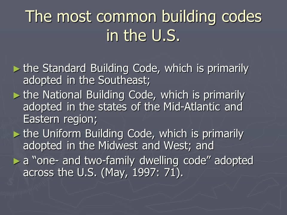 The most common building codes in the U.S. ► the Standard Building Code, which is primarily adopted in the Southeast; ► the National Building Code, wh