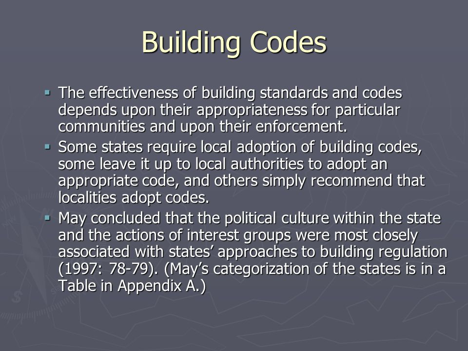 Building Codes  The effectiveness of building standards and codes depends upon their appropriateness for particular communities and upon their enforcement.