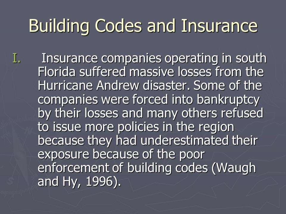 Building Codes and Insurance I. Insurance companies operating in south Florida suffered massive losses from the Hurricane Andrew disaster. Some of the