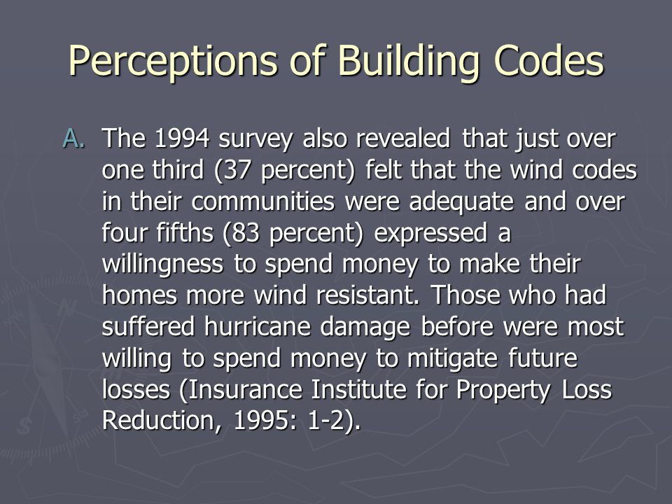 Perceptions of Building Codes A.The 1994 survey also revealed that just over one third (37 percent) felt that the wind codes in their communities were