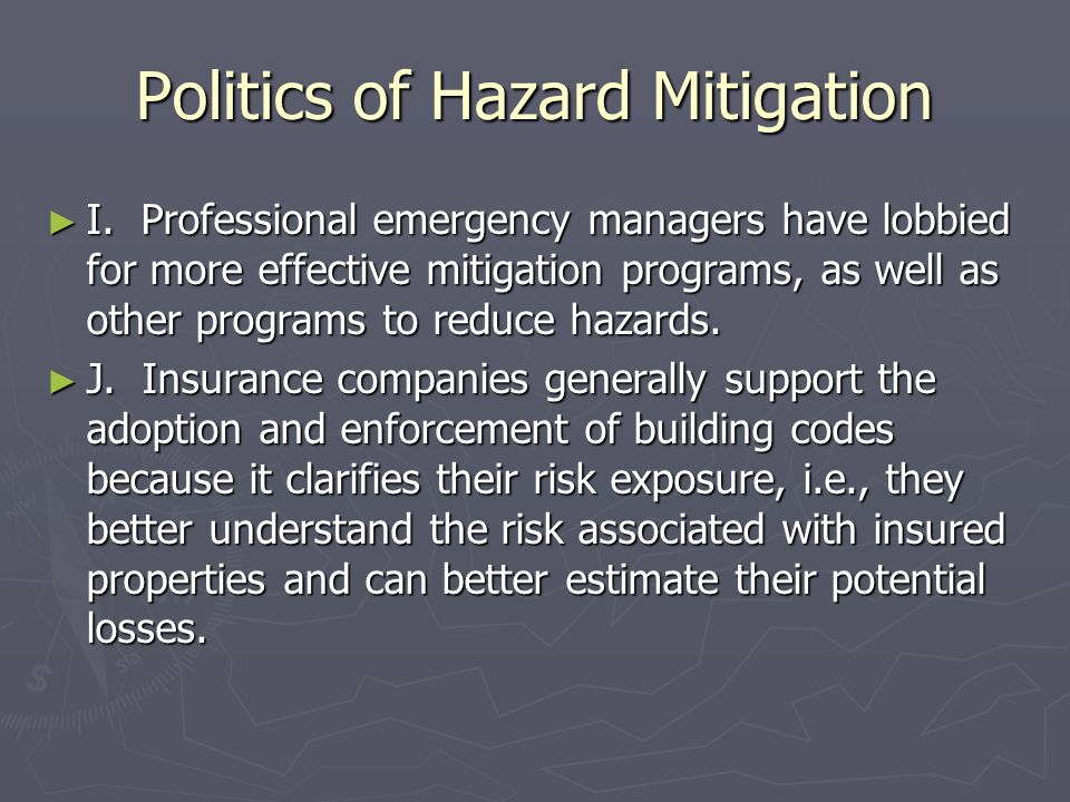 Politics of Hazard Mitigation ► I. Professional emergency managers have lobbied for more effective mitigation programs, as well as other programs to r