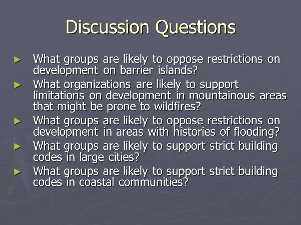 Discussion Questions ► What groups are likely to oppose restrictions on development on barrier islands.