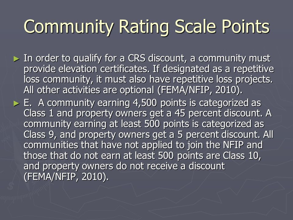 Community Rating Scale Points ► In order to qualify for a CRS discount, a community must provide elevation certificates. If designated as a repetitive