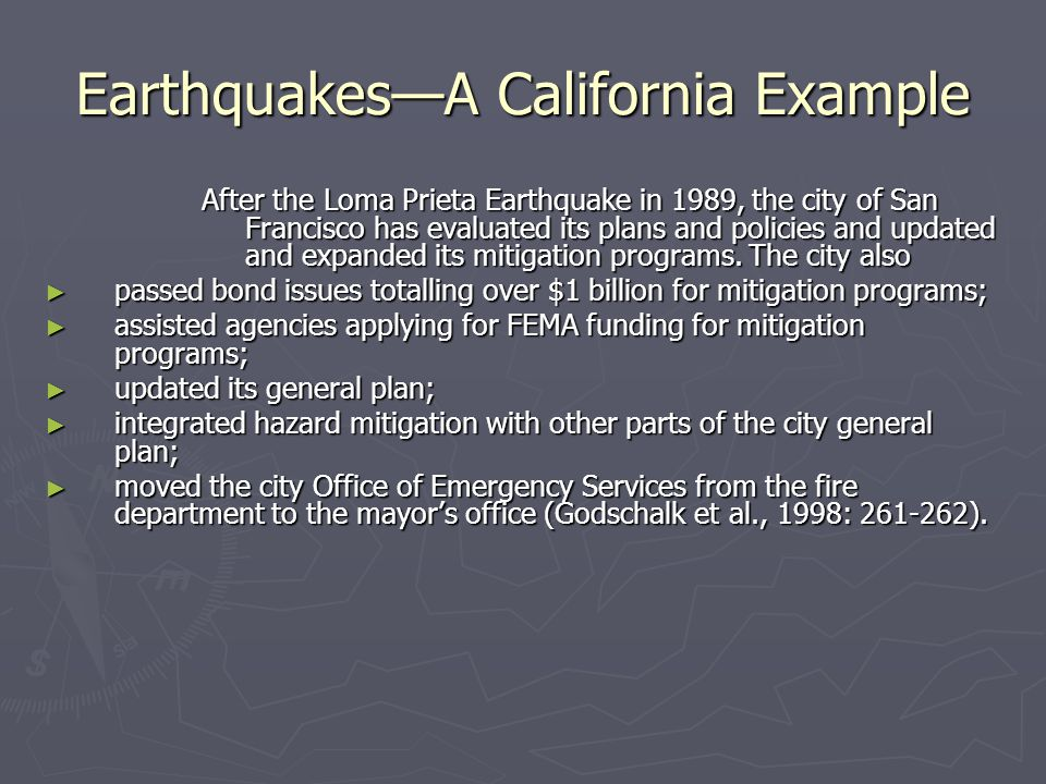 Earthquakes—A California Example After the Loma Prieta Earthquake in 1989, the city of San Francisco has evaluated its plans and policies and updated and expanded its mitigation programs.
