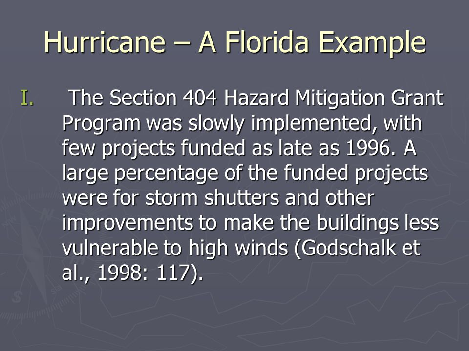 Hurricane – A Florida Example I. The Section 404 Hazard Mitigation Grant Program was slowly implemented, with few projects funded as late as 1996. A l