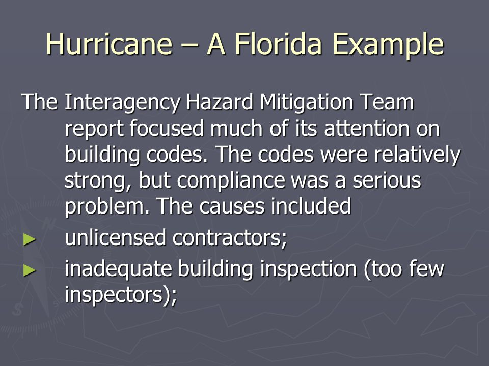Hurricane – A Florida Example The Interagency Hazard Mitigation Team report focused much of its attention on building codes. The codes were relatively