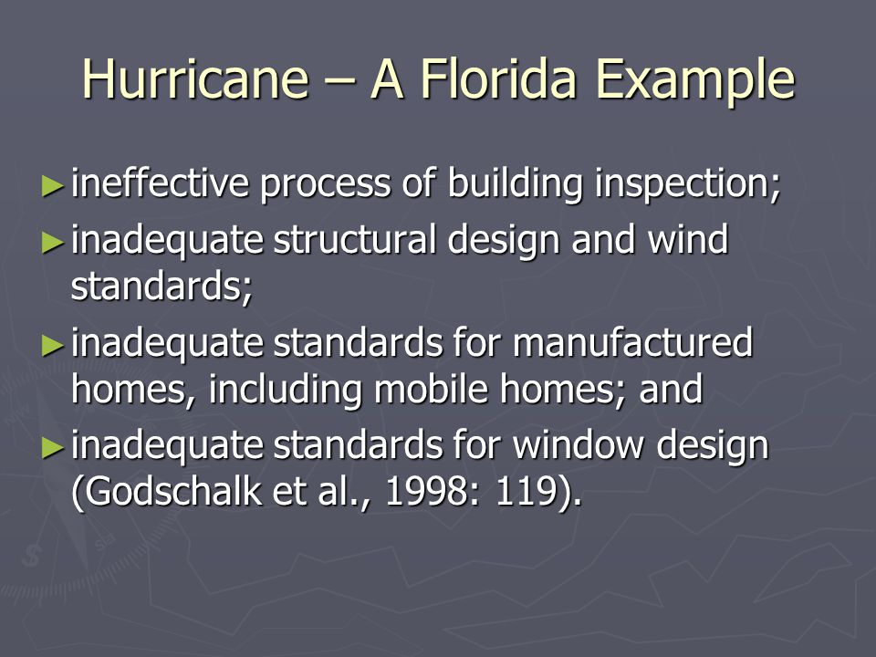 Hurricane – A Florida Example ► ineffective process of building inspection; ► inadequate structural design and wind standards; ► inadequate standards