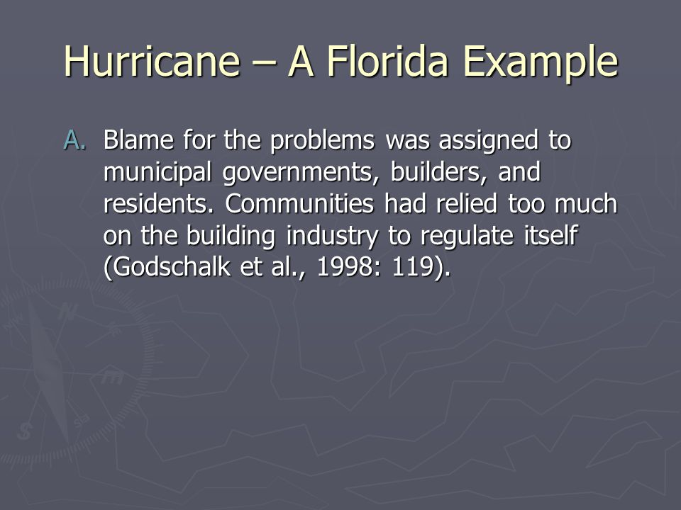 Hurricane – A Florida Example A.Blame for the problems was assigned to municipal governments, builders, and residents. Communities had relied too much