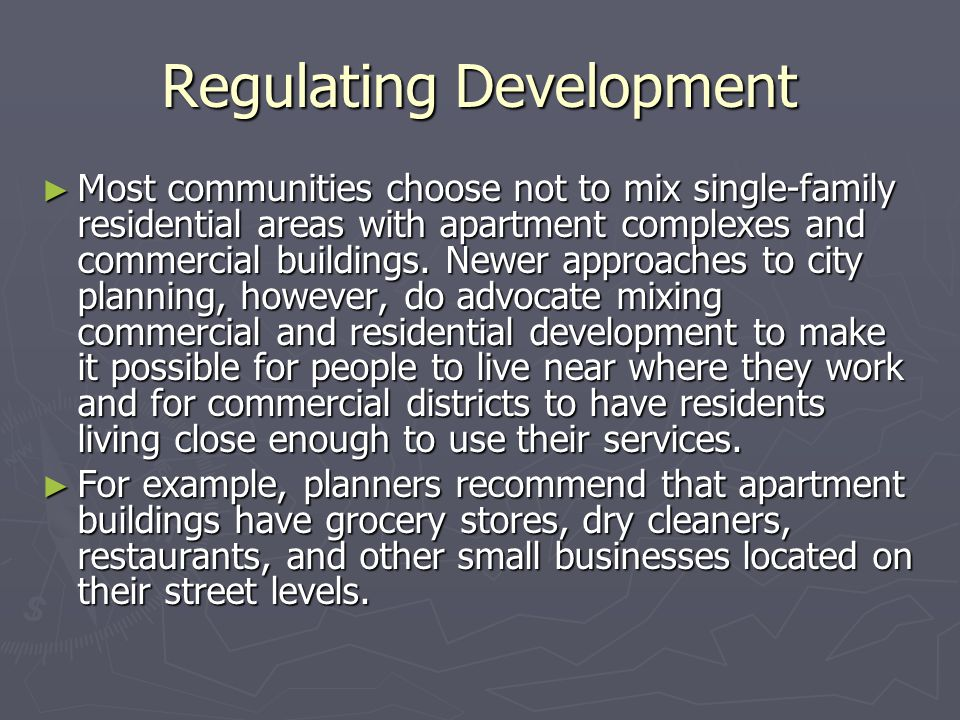 Regulating Development ► Most communities choose not to mix single-family residential areas with apartment complexes and commercial buildings.