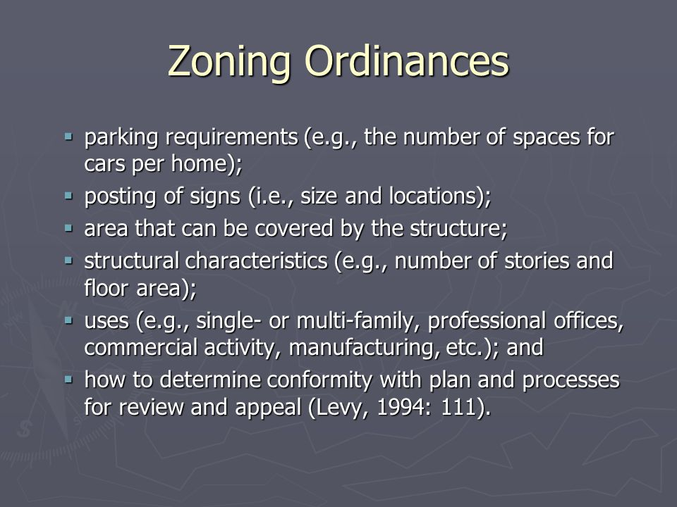 Zoning Ordinances  parking requirements (e.g., the number of spaces for cars per home);  posting of signs (i.e., size and locations);  area that ca