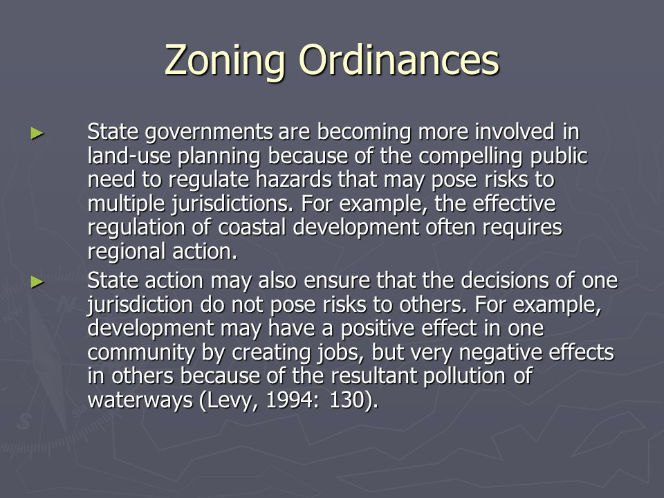 Zoning Ordinances ► State governments are becoming more involved in land-use planning because of the compelling public need to regulate hazards that m