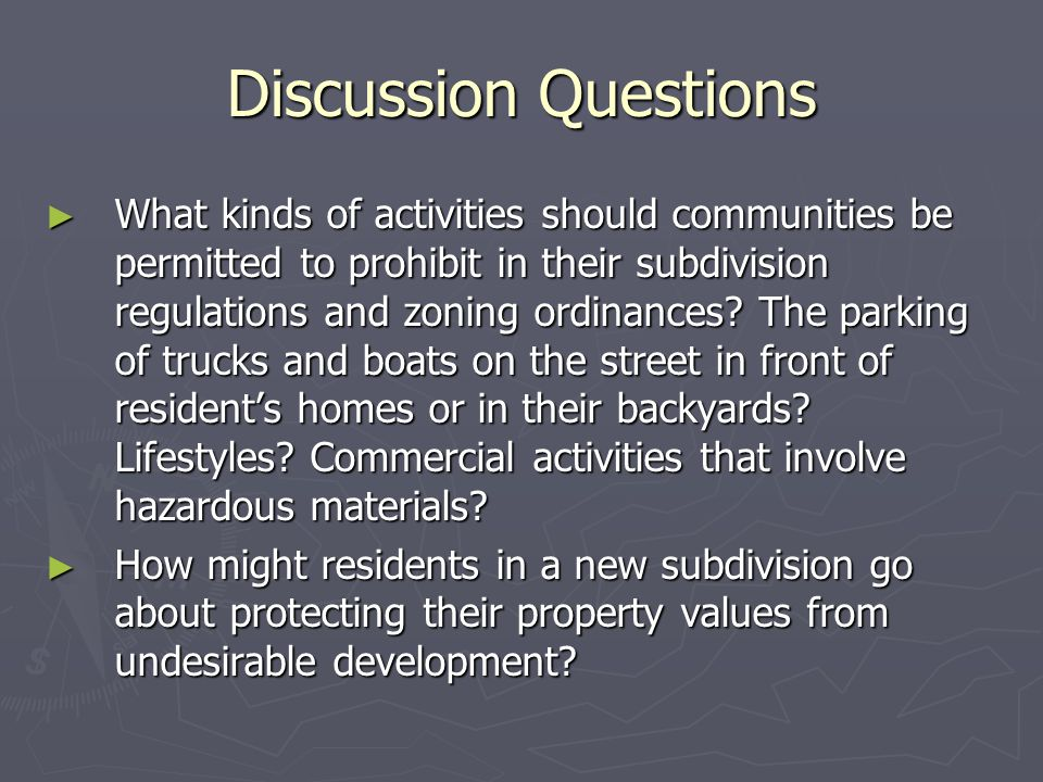 Discussion Questions ► What kinds of activities should communities be permitted to prohibit in their subdivision regulations and zoning ordinances.
