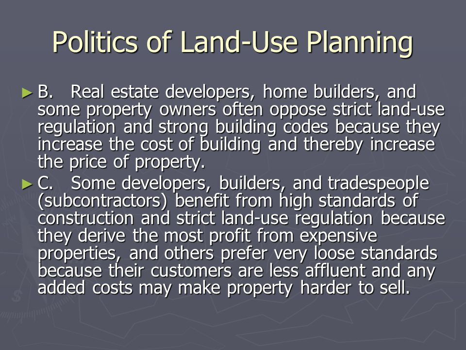 Politics of Land-Use Planning ► B. Real estate developers, home builders, and some property owners often oppose strict land-use regulation and strong
