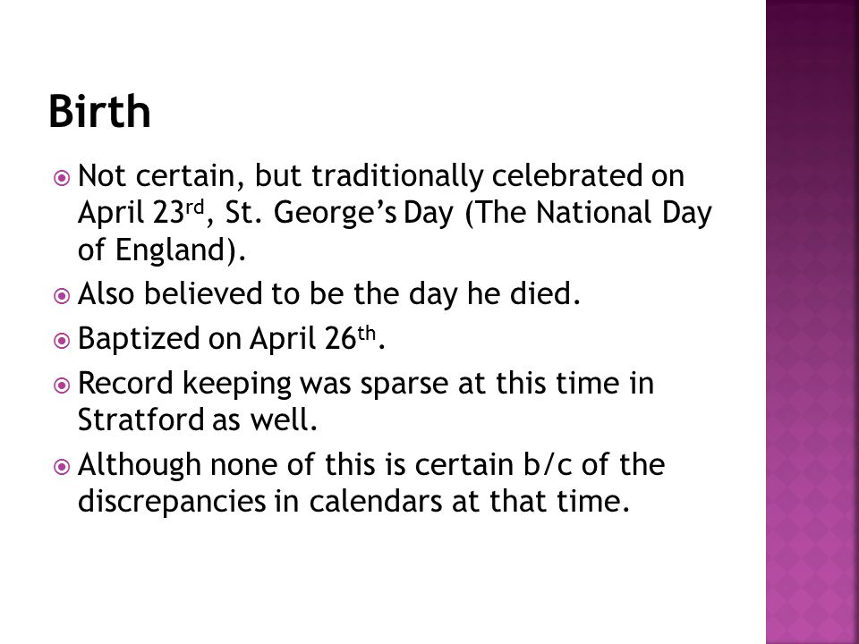  Not certain, but traditionally celebrated on April 23 rd, St.