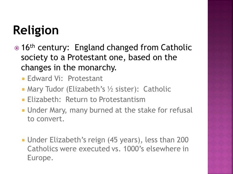  16 th century: England changed from Catholic society to a Protestant one, based on the changes in the monarchy.  Edward Vi: Protestant  Mary Tudor