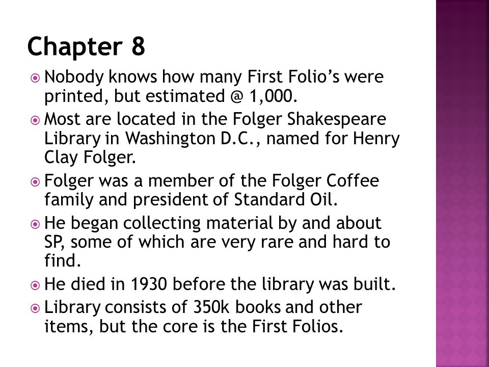  Nobody knows how many First Folio's were printed, but estimated @ 1,000.