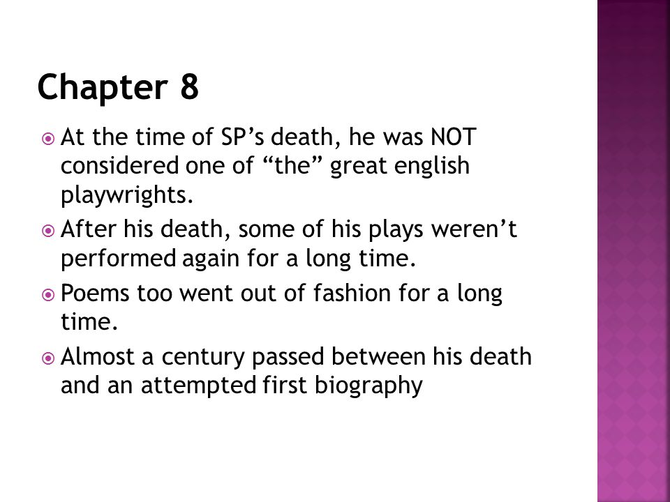 " At the time of SP's death, he was NOT considered one of ""the"" great english playwrights.  After his death, some of his plays weren't performed agai"