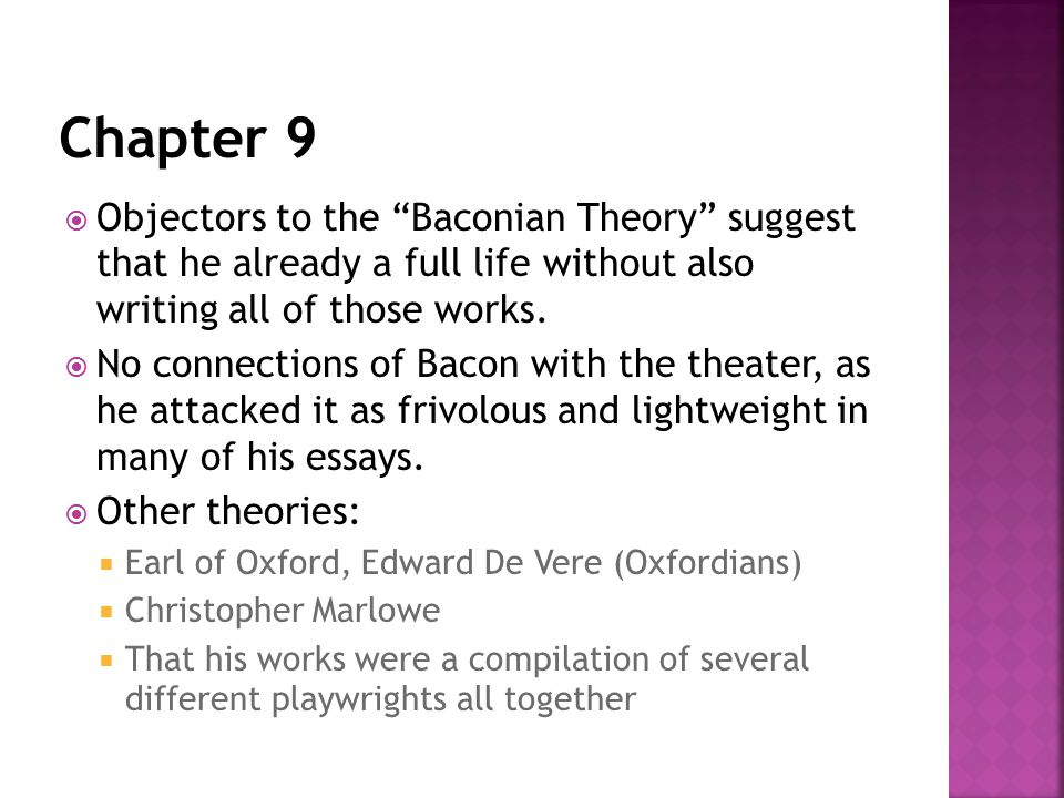" Objectors to the ""Baconian Theory"" suggest that he already a full life without also writing all of those works.  No connections of Bacon with the t"