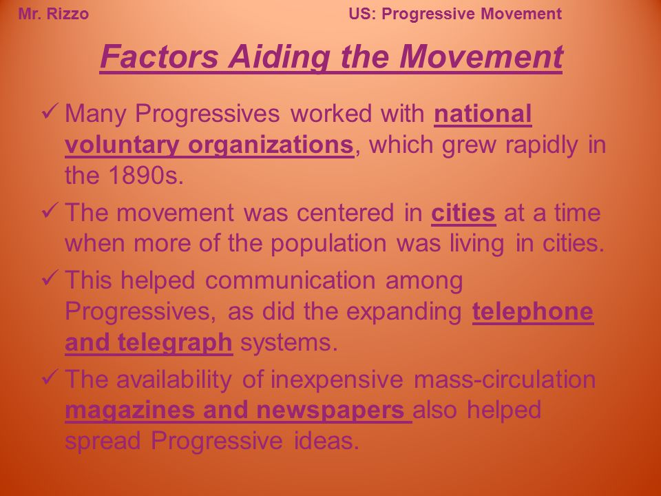 Mr. RizzoUS: Progressive Movement Many Progressives worked with national voluntary organizations, which grew rapidly in the 1890s. The movement was ce