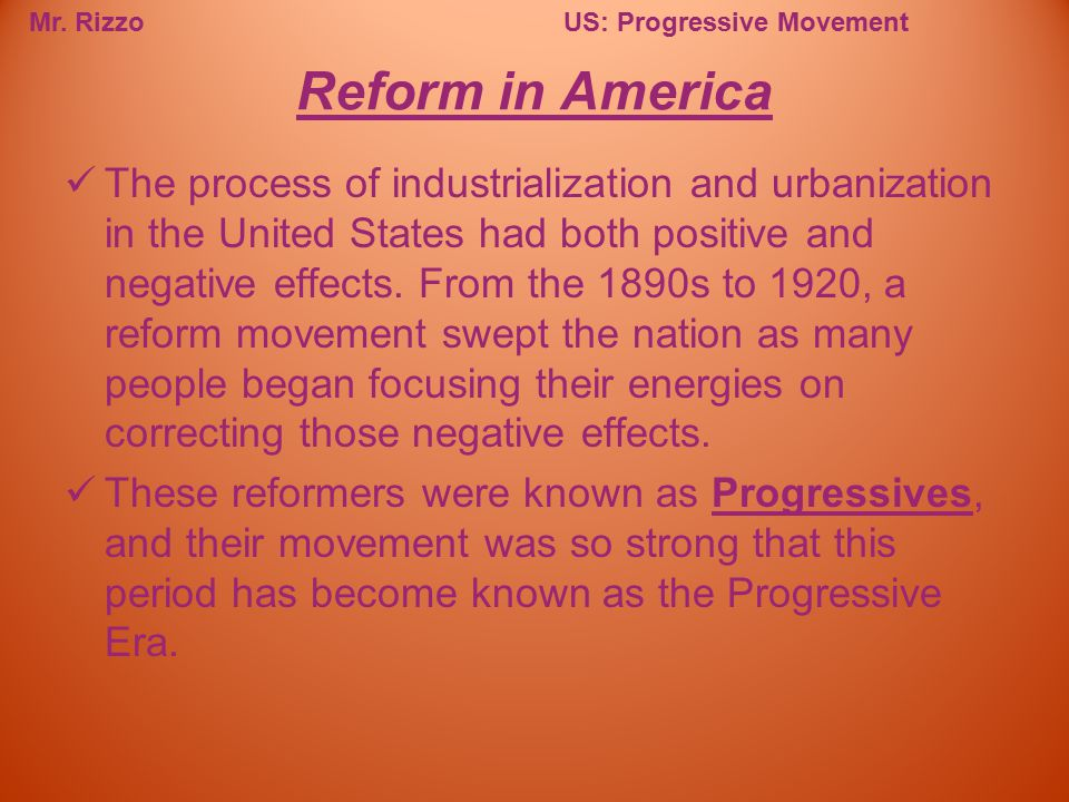 Mr. RizzoUS: Progressive Movement The process of industrialization and urbanization in the United States had both positive and negative effects. From