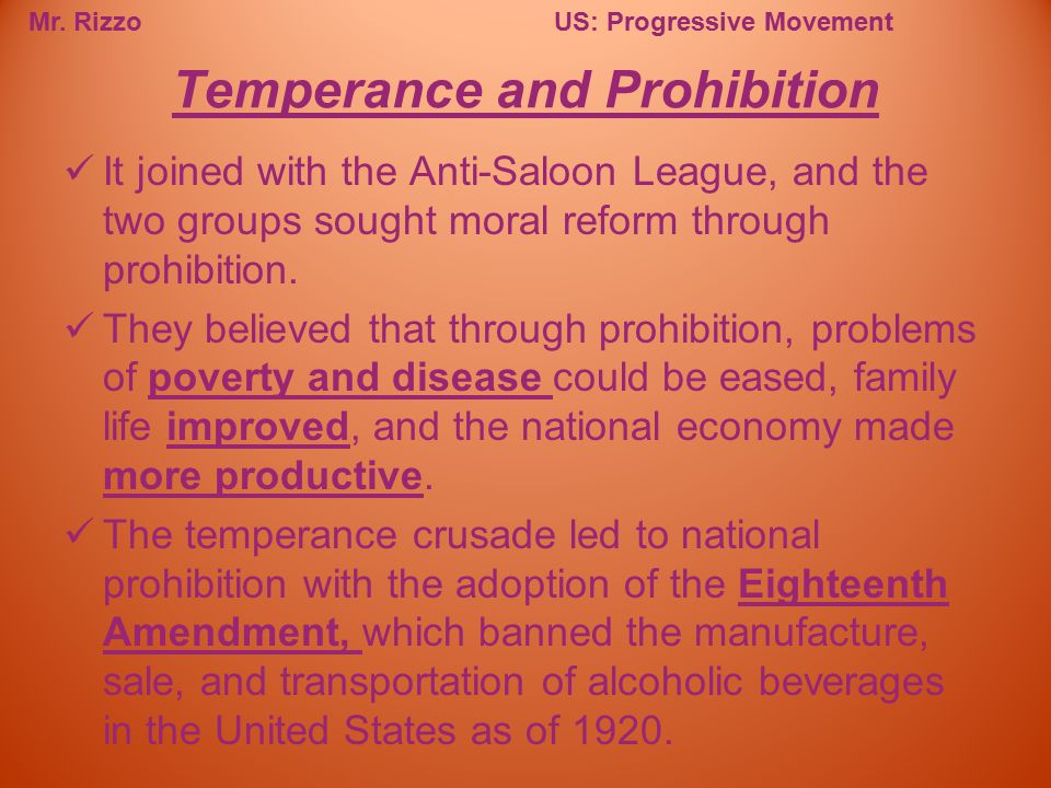 Mr. RizzoUS: Progressive Movement It joined with the Anti-Saloon League, and the two groups sought moral reform through prohibition. They believed tha