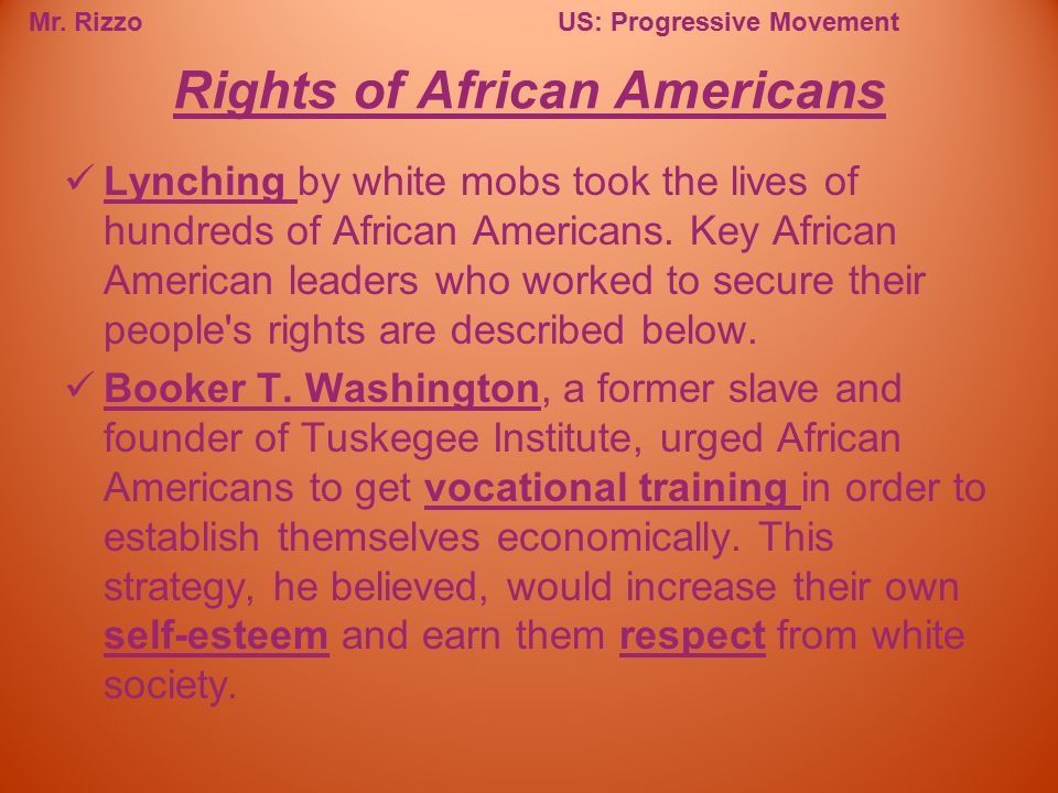 Mr. RizzoUS: Progressive Movement Lynching by white mobs took the lives of hundreds of African Americans. Key African American leaders who worked to s
