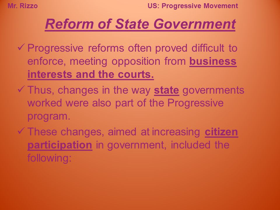 Mr. RizzoUS: Progressive Movement Progressive reforms often proved difficult to enforce, meeting opposition from business interests and the courts. Th