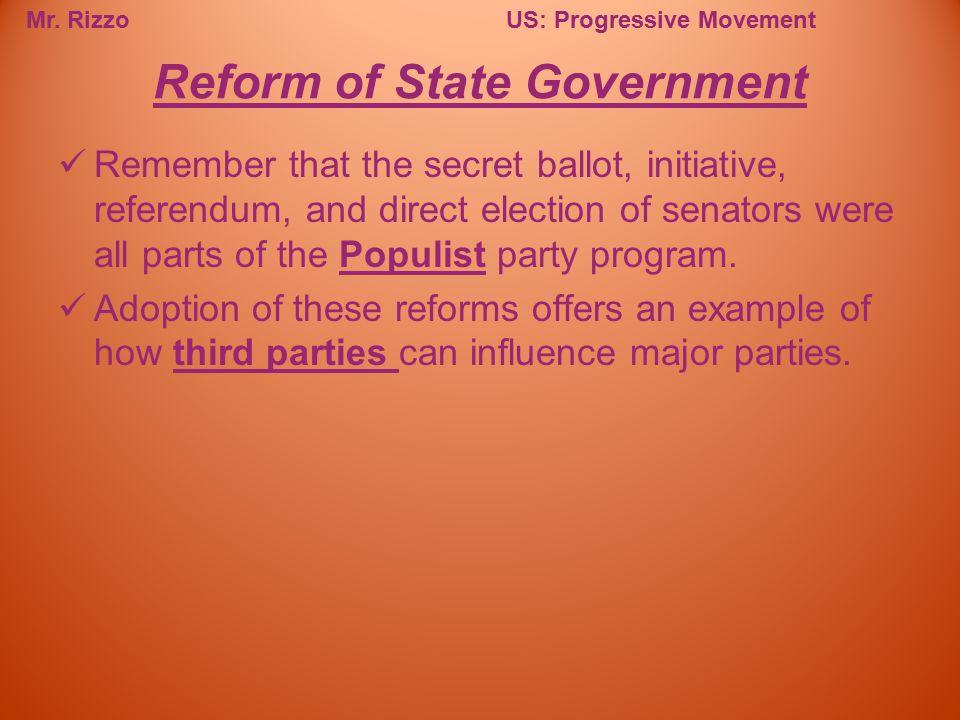 Mr. RizzoUS: Progressive Movement Remember that the secret ballot, initiative, referendum, and direct election of senators were all parts of the Popul