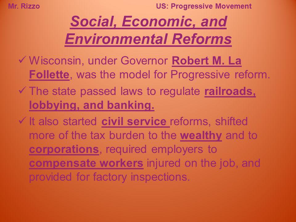 Mr. RizzoUS: Progressive Movement Wisconsin, under Governor Robert M. La Follette, was the model for Progressive reform. The state passed laws to regu