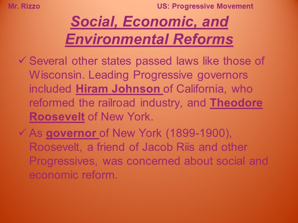 Mr. RizzoUS: Progressive Movement Several other states passed laws like those of Wisconsin. Leading Progressive governors included Hiram Johnson of Ca