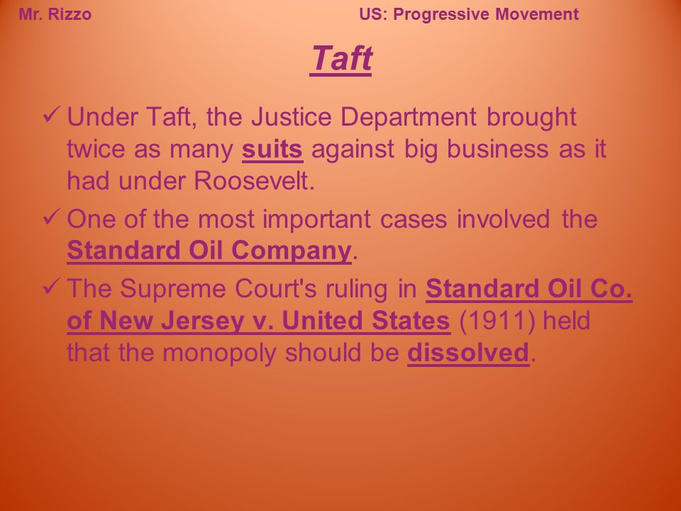 Mr. RizzoUS: Progressive Movement Under Taft, the Justice Department brought twice as many suits against big business as it had under Roosevelt. One o