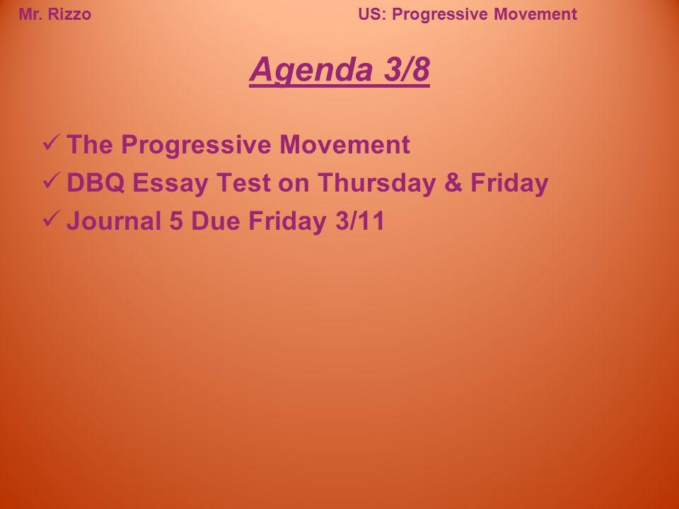 Mr. RizzoUS: Progressive Movement The Progressive Movement DBQ Essay Test on Thursday & Friday Journal 5 Due Friday 3/11 Agenda 3/8