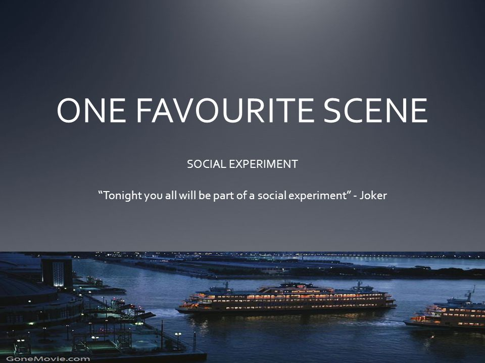 ONE FAVOURITE SCENE SOCIAL EXPERIMENT Tonight you all will be part of a social experiment - Joker