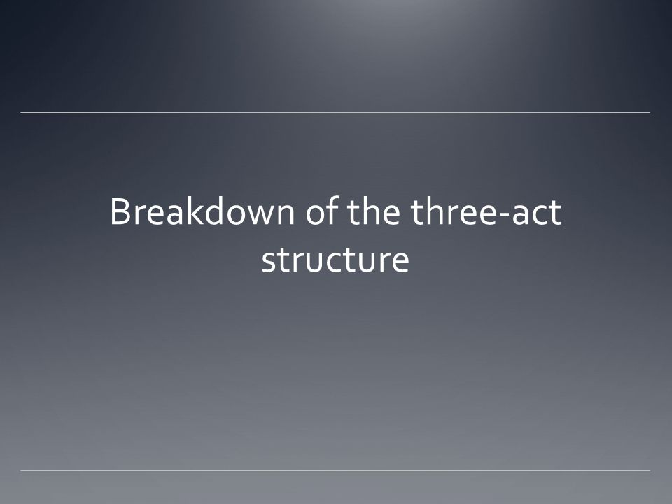 Breakdown of the three-act structure