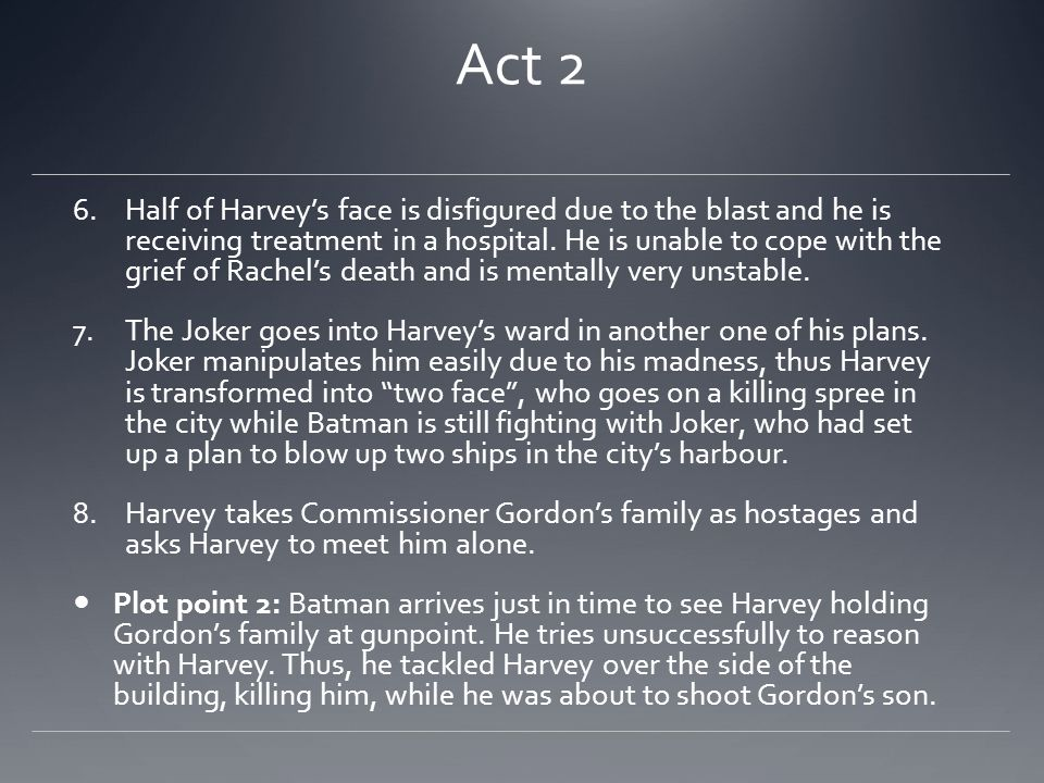 Act 2 6.Half of Harvey's face is disfigured due to the blast and he is receiving treatment in a hospital.