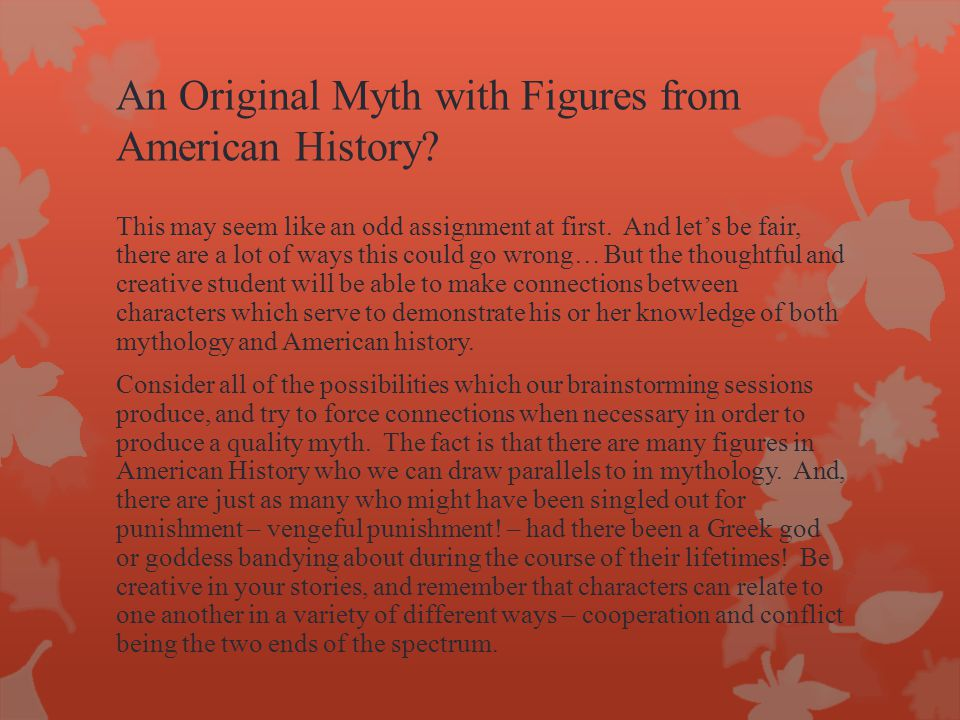 An Original Myth with Figures from American History? This may seem like an odd assignment at first. And let's be fair, there are a lot of ways this co