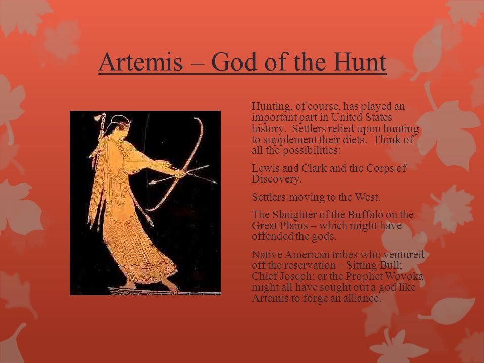 Artemis – God of the Hunt Hunting, of course, has played an important part in United States history.