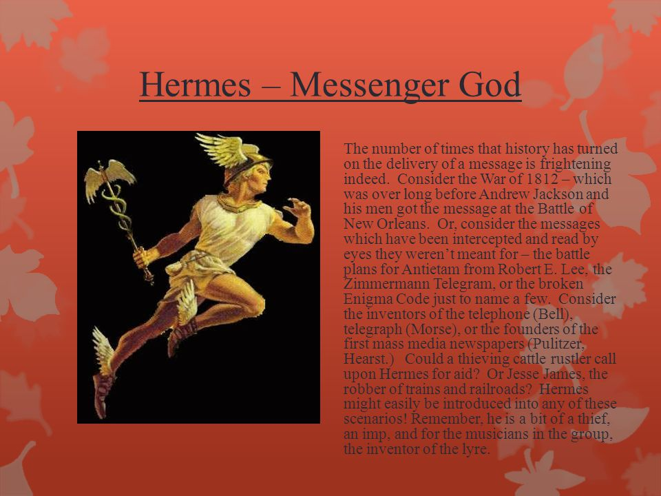 Hermes – Messenger God The number of times that history has turned on the delivery of a message is frightening indeed.