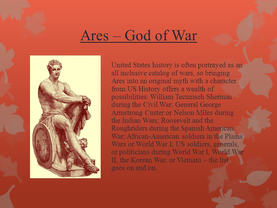 Ares – God of War United States history is often portrayed as an all inclusive catalog of wars, so bringing Ares into an original myth with a characte