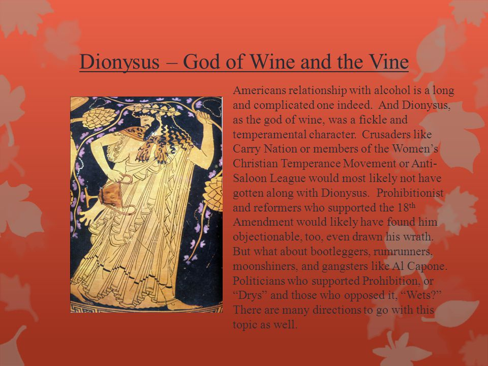 Dionysus – God of Wine and the Vine Americans relationship with alcohol is a long and complicated one indeed.